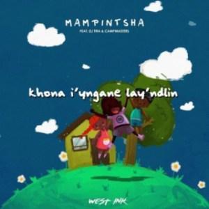 Mampintsha - Khona Iyngane Lay'Ndlini ft. DJ Tira, Babes Wodumo & CampMasters